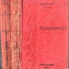 Libros antiguos: WALTER SCOTT : REDGAUNTLET, HISTORIA DEL SIGLO XVIII - DOS TOMOS (GARNIER, PARIS, 1897). Lote 57344122