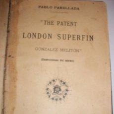 Libros antiguos: THE PATENT LONDON SUPERFIN. GONZÁLEZ MELITÓN (PARELLADA). ILUSTRACIONES DEL AUTOR. 1896. Lote 58291992