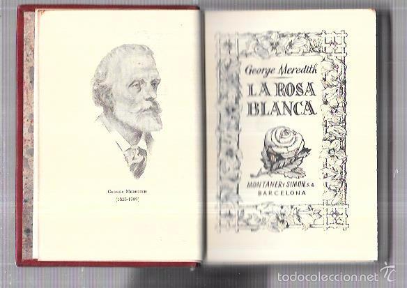 MONTANER Y SIMON. LA ROSA BLANCA. G. MEREDITH. SERIE LIMITADA. VER FOTOS. EXCEPCIONAL. AÑOS 40 (Libros antiguos (hasta 1936), raros y curiosos - Literatura - Narrativa - Clásicos)