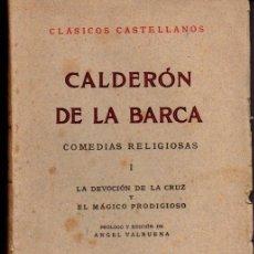 Libros antiguos: CLÁSICOS CASTELLANOS . CALDERÓN DE LA BARCA : LA DEVOCIÓN DE LA CRUZ /EL MÁGICO PRODIGIOSO (1931). Lote 58610505