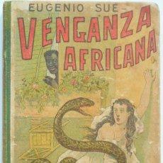 Libros antiguos: VENGANZA AFRICANA - EUGENIO SUÉ - LA NOVELA ILUSTRADA. Lote 61027663