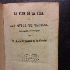 Libros antiguos: LA FLOR DE LA VIDA O LAS CITAS DE CAMELIA, D. LEON FRANCISCO DE LA CONCHA. Lote 67606157