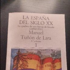 Livros antigos: LA ESPAÑA DEL S.XX. LA QUIEBRA DE UNA FORMA DE ESTADO 1898/1931. MANUEL TUÑÓN DE LARA. AÑO 1981. Lote 75550907