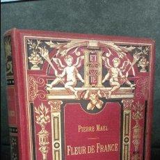 Libros antiguos: FLEUR DE FRANCE. PIERRE MAEL. OUVRAGE ILLUSTRE DE 50 VIGNETTES DEDDINEES. PARIS HACHETTE 1896.. Lote 76518295