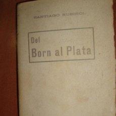 Libros antiguos: DEL BORN AL PLATA. SANTIAGO RUSIÑOL. PORTIC PER GABRIEL ALOMAR.. Lote 79157257