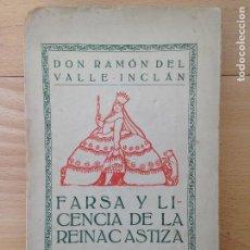 Libros antiguos: FARSA Y LICENCIA DE LA REINA CASTIZA VALLE-INCLAN EDIT. ARTES DE LA ILUSTRACIÓN 1922 1ª EDICIÓN. Lote 80254765