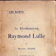 Libros antiguos: MARIUS ANDRÉ . LE BIENHEUREUX RAYMOND LULLE - RAMON LLULL :(LECOFFRE, PARIS, 1900) SIN DESBARBAR. Lote 85057512