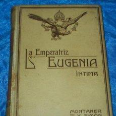 Libros antiguos: LA EMPERATRIZ EUGENIA, INTIMA, MONTANER 1909, 368 PG. BUEN ESTADO. Lote 90446154