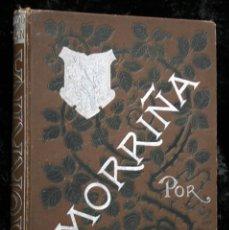 Libros antiguos: MORRIÑA ( HISTORIA AMOROSA) - EMILIA PARDO BAZAN - 1889 - PRIMERA EDICION - ILUSTRA CABRINETY. Lote 93840920