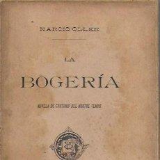 Libros antiguos: LA BOGERIA.NOVELA DE COSTUMS DEL NOSTRE TEMPS / NARCIS OLLER. BCN : A. LOPEZ, [1899]. 1ª EDICIÓ. Lote 95879335