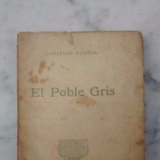 Libros antiguos: EL POBLE GRIS DE SANTIAGO RUSINYOL AÑO 1902 EDICIÓN EN PAPEL DE HILO. Lote 96793755