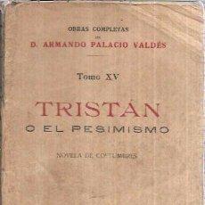 Libros antiguos: TRISTÁN O EL PESIMISMO. TOMO XV. OBRAS COMPLETAS DE D. ARMANDO PALACIO VALDÉS. 1922.. Lote 99121603