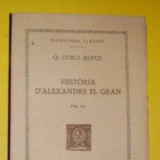 Libros antiguos: FUNDACIÓ BERNAT METGE CLÀSSICS LLATINS.Q. CURCI RUFUS, HISTÒRIA D'ALEXANDRE EL GRAN VOL III 1935. Lote 101138623