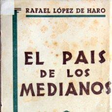 Libros antiguos: EL PAIS DE LOS MEDIANOS-RAFAEL LOPEZ DE HARO-ED.SOPENA BARCELONA 1912. Lote 103892147