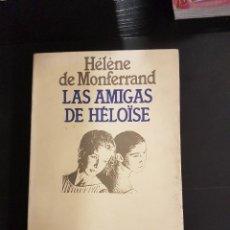 Libros antiguos: LAS AMIGAS DE HÉLOÏSE. HÉLÈNE DE MONFERRAND. Lote 257296500