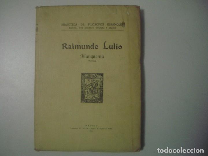 LIBRERIA GHOTICA. RAIMUNDO LULIO. BLANQUERNA. 1929. BIBLIOTECA DE FILOSOFOS ESPAÑOLES. (Libros antiguos (hasta 1936), raros y curiosos - Literatura - Narrativa - Clásicos)