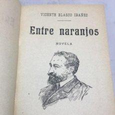 Libros antiguos: ENTRE NARANJOS Y LA BARRACA VICENTE BLASCO IBAÑEZ LA NOVELA ILUSTRADA 1900 BUEN ESTADO PASTA DURA. Lote 108278387