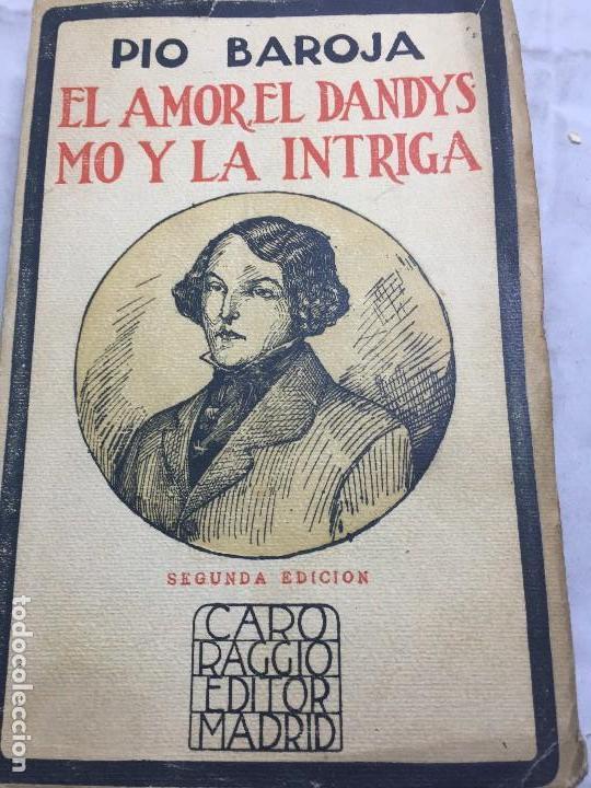 EL AMOR EL DANDYSMO Y LA INTRIGA PÍO BAROJA 1923 CARO RAGGIO EDITOR 2ª EDICIÓN (Libros antiguos (hasta 1936), raros y curiosos - Literatura - Narrativa - Clásicos)