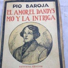 Libros antiguos: EL AMOR EL DANDYSMO Y LA INTRIGA PÍO BAROJA 1923 CARO RAGGIO EDITOR 2ª EDICIÓN. Lote 109434635