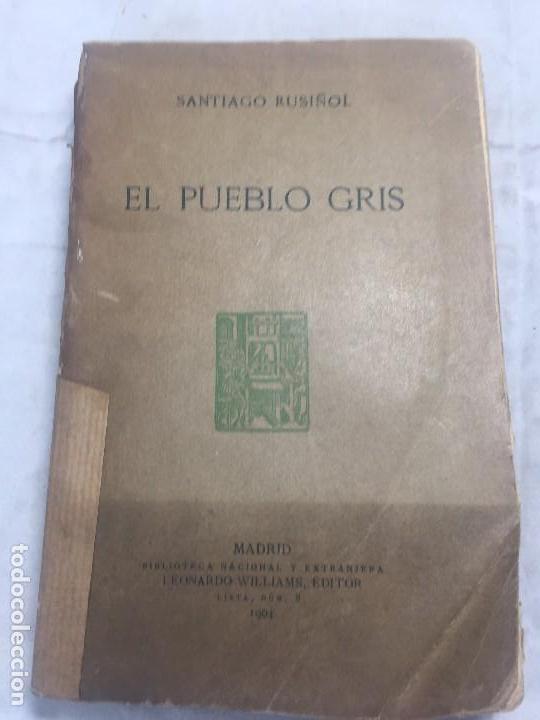 EL PUEBLO GRIS SANTIAGO RUSIÑOL ESPAÑOL 1904 PRIMERA EDICIÓN MADRID RÚSTICA (Libros antiguos (hasta 1936), raros y curiosos - Literatura - Narrativa - Clásicos)