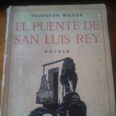 Libros antiguos: EL PUENTE DE SAN LUIS REY : THORNTON WILDER : 1ª EDICIÓN 1.930. Lote 114873687