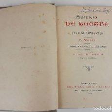 Libros antiguos: MUJERES DE GOETHE. PABLO DE SAINT-VICTOR. J. YXART. BARCELONA. 1884.. Lote 114977195