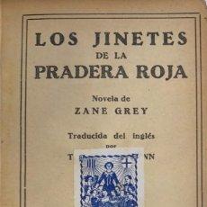 Libros antiguos: ZANE GREY. LOS JINETES DE LA PRADERA ROJA. BARCELONA, 1928.. Lote 115519227
