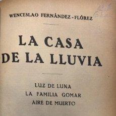 Libros antiguos: W. FERNÁNDEZ FLÓREZ. LA CASA DE LA LLUVIA. BARCELONA, C. 1930.. Lote 115526075