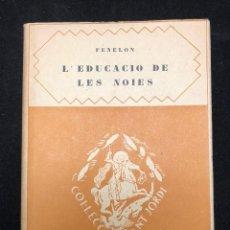 Libros antiguos: FENELON. L´ EDUCACIÓ DE LES NOIES. 1927. Lote 116452391