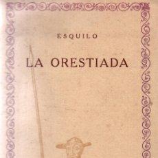 Libros antiguos: LA ORESTIADA. ESQUILO. LAS CIEN MEJORES OBRAS DE LA LITERATURA UNIVERSAL VOL 21.. Lote 118340143
