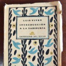 Libros antiguos: LUIS VIVES. INTRODUCCIÓN A LA SABIDURÍA. UNIVERSIDAD DEL HOGAR. BIBLIOTECA ESTRELLA. MADRID. 1930.. Lote 121979263