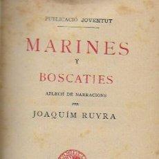 Libros antiguos: MARINES Y BOSCATJES / J. RUYRA. BCN : JOVENTUT, 1903. 18X12CM. 345 P.. Lote 124401363