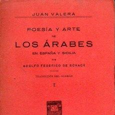 Libros antiguos: JUAN VALERA : POESÍA Y ARTE DE LOS ÁRABES EN ESPAÑA Y SICILIA POR ADOLFO SCHACK TOMO I (1930). Lote 124743591