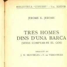 Libros antiguos: TRES HOMES DINS D'UNA BARCA (SENSE COMPTAR EL GOS)-JEROME K. JEROME- LLIBRERIA CATALONIA-BARCELONA-. Lote 125975703