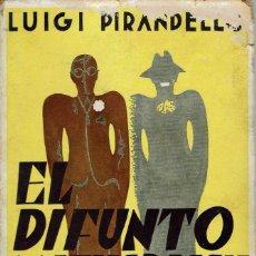 Libros antiguos: EL DIFUNTO MATÍAS PASCAL, POR LUIGI PIRANDELLO. AÑO 1931 (15.3). Lote 126470495