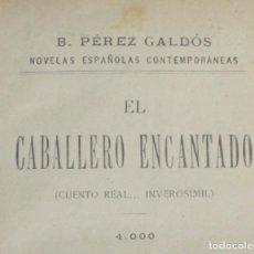 Libros antiguos: EL CABALLERO ENCANTADO - BENITO PÉREZ GALDOS - 1909. Lote 132013638