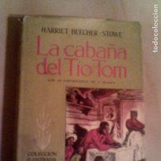 Libros antiguos: LIBRO LA CABAÑA DEL TIO TOM DE HARRIET BEECHER -STOWE, ILUSTRADO. Lote 135533714