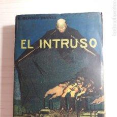 Libros antiguos: EL INTRUSO DE BLASCO IBÁÑEZ. Lote 137723320