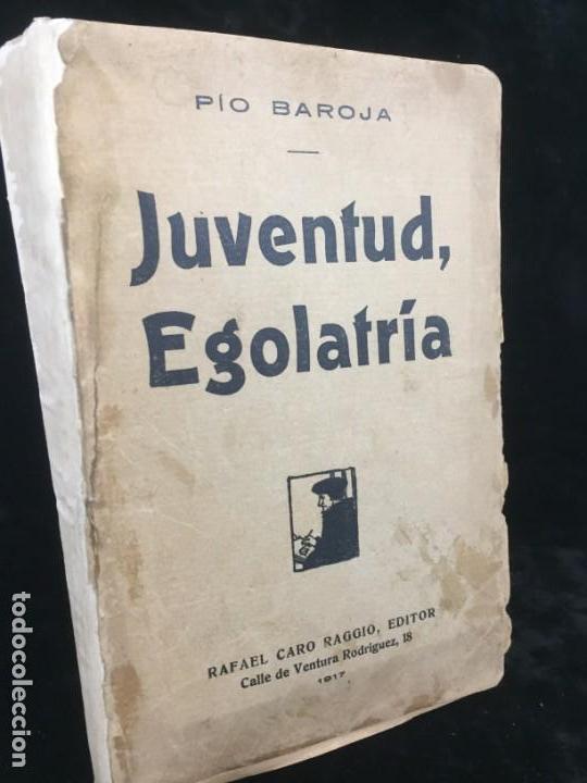 JUVENTUD EGOLATRÍA PRIMERA EDICIÓN PÍO BAROJA, CARO RAGGIO EDITOR 1917 (Libros antiguos (hasta 1936), raros y curiosos - Literatura - Narrativa - Clásicos)