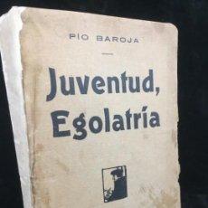 Libros antiguos: JUVENTUD EGOLATRÍA PRIMERA EDICIÓN PÍO BAROJA, CARO RAGGIO EDITOR 1917. Lote 139264398