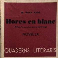 Livros antigos: S. JUAN ARBÓ. HORES EN BLANC. (NOTES D'UN ESTUDIANT QUE VA MORIR BOIG). NOVEL·LA. BARCELONA, 1935.. Lote 139522034