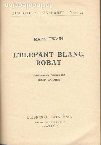 L' ELEFANT BLANC, ROBAT / MARK TWAIN; TRD. J. CARNER. BCN : CATALONIA, CIRCA 1920. 18X12CM. 152 P. (Libros antiguos (hasta 1936), raros y curiosos - Literatura - Narrativa - Clásicos)