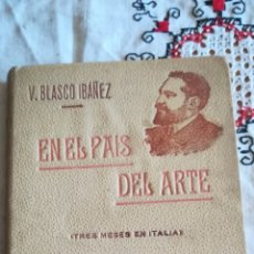 Libros antiguos: EN EL PAÍS DEL ARTE, ANTIGUO LIBRO DE VICENTE BLASCO IBÁÑEZ. Lote 142772530