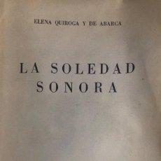 Libros antiguos: ELENA QUIROGA Y DE ABARCA. LA SOLEDAD SONORA. MADRID, 1949. DEDICATORIA AUTÓGRAFA DE LA AUTORA. 1ªED. Lote 148843838