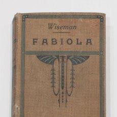 Libros antiguos: FABIOLA O LA IGLESIA DE LAS CATACUMBAS. CARDENAL WISEMAN. APOSTOLADO DE LA PRENSA. 1924.. Lote 150277410