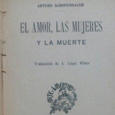 Libros antiguos: EL AMOR, LAS MUJERES Y LA MUERTE. ARTURO SCHOPENHAUER. Lote 152480333