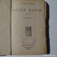 Libros antiguos: ALTAR MAYOR.CONCHA ESPINA.AÑOS 20.PÁGINAS 354.. Lote 153605546