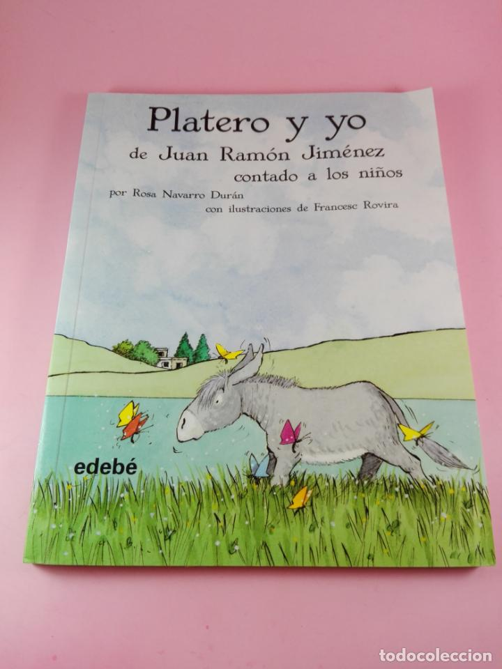 LIBRO-PLATERO Y YO DE JUAN RAMÓN JIMÉNEZ CONTADO A LOS NIÑOS-ROSA NAVARRO DURÁN.EDEBÉ-9ªEDICIÓN-2011 (Libros antiguos (hasta 1936), raros y curiosos - Literatura - Narrativa - Clásicos)