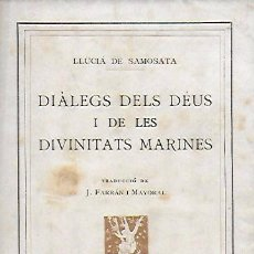 Libros antiguos: DIÀLEGS DELS DÉUS I DE LES DIVINITATS MARINES / LLUCIÀ DE SAMOSATA; TRAD. J. FARRAN MAYORAL. BCN : . Lote 160165254