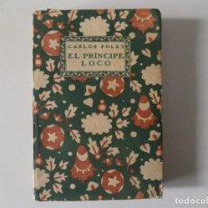 Libros antiguos: LIBRERIA GHOTICA. BELLA EDICIÓN ART DECÓ DE CARLOS FOLEY. EL PRÍNCIPE LOCO. 1921. . Lote 161470494